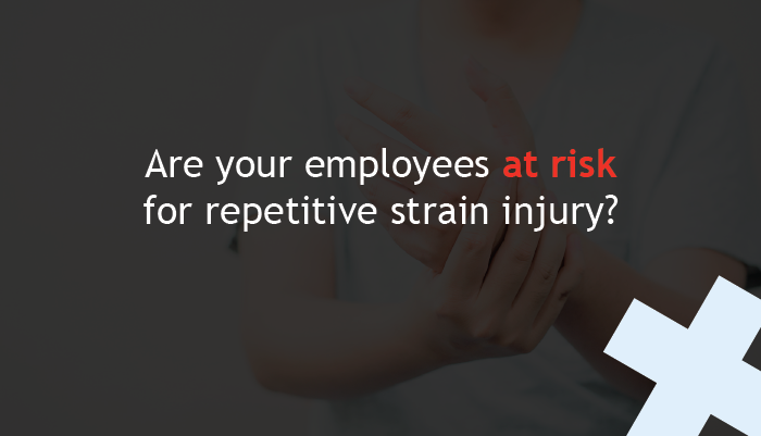 Are your employees at risk for repetitive strain injury?
