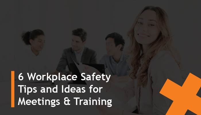 6 workplace safety tips and ideas for meetings and training