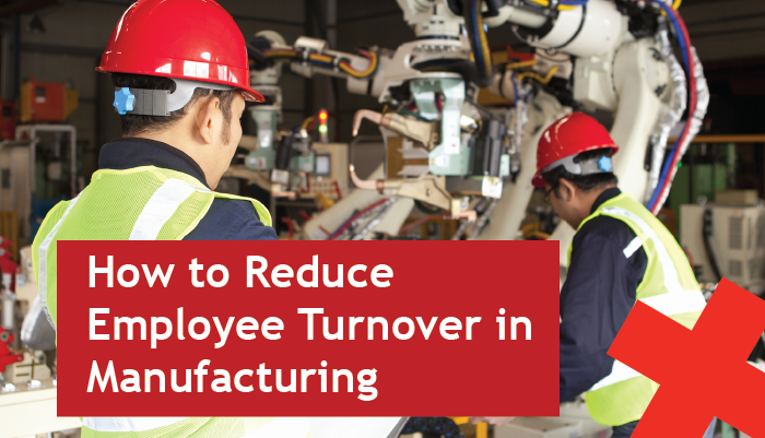 How to Reduce Employee Turnover in Manufacturing