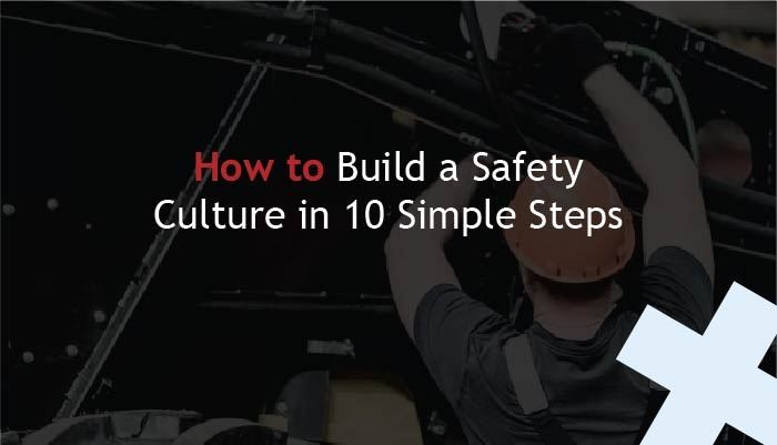 how to build a safety culture in 10 simple steps